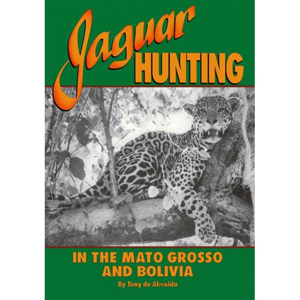 Jaguar Hunting - in the Matto Grosso and Bolivia